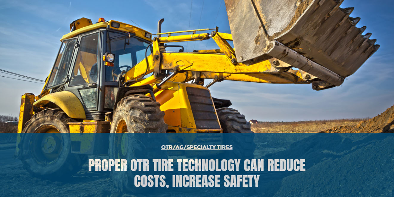 Proper OTR tire technology can reduce costs, increase safety